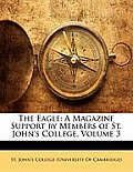 The Eagle: A Magazine Support by Members of St. John's College, Volume 3