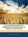 An Inquiry Into the Original of Our Ideas of Beauty and Virtue