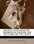Evening by Evening; Or, Readings at Eventide for the Family or the Closet