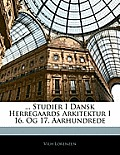 Studier I Dansk Herregaards Arkitektur I 16. Og 17. Aarhundrede