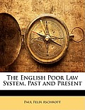 The English Poor Law System, Past and Present