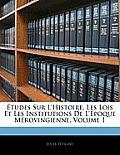 Tudes Sur L'Histoire, Les Lois Et Les Institutions de L'Poque Mrovingienne, Volume 1