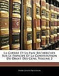 La Guerre Et La Paix: Recherches Sur Le Principe Et La Constitution Du Droit Des Gens, Volume 2