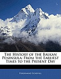 The History of the Balkan Peninsula: From the Earliest Times to the Present Day