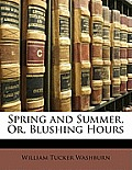 Spring and Summer, Or, Blushing Hours