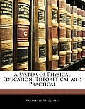 A System of Physical Education: Theoretical and Practical