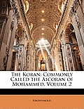The Koran: Commonly Called the Alcoran of Mohammed, Volume 2