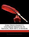 Ezra Stiles Gannett, Unitarian Minister in Boston, 1824-1871: A Memoir