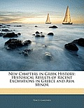 New Chapters in Greek History: Historical Results of Recent Excavations in Greece and Asia Minor