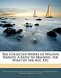 The Collected Works of William Hazlitt: A Reply to Malthus. the Spirit of the Age, Etc