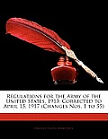 Regulations for the Army of the United States, 1913: Corrected to April 15, 1917 (Changes Nos. 1 to 55