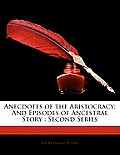 Anecdotes of the Aristocracy: And Episodes of Ancestral Story: Second Series
