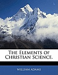 The Elements of Christian Science.