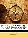 Rcits Des Temps Mrovingiens: Prcds de Considrations Sur L'Histoire de France, Volume 1
