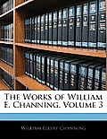 The Works of William E. Channing, Volume 3