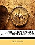 The Rhetorical Speaker and Poetical Class Book