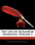 The Life of Alexander Hamilton, Volume 2