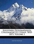 Souvenirs Diplomatiques: L'Allemagne Et L'Italie, 1870-1871, Volume 1