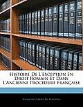 Histoire de L'Exception En Droit Romain Et Dans L'Ancienne Procdure Franaise
