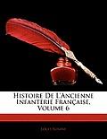 Histoire de L'Ancienne Infanterie Franaise, Volume 6