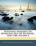 Nouveaux Mmoires Du Marchal Duc de Richelieu, 1696-1788, Volume 2