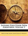 Svenska Folk-Visor Frn Forntiden, Volume 1
