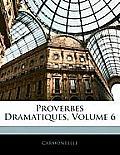 Proverbes Dramatiques, Volume 6