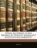 Opera: Accedunt Clavis Metrica Et Notae Anglicae Juventuti Accomdatae