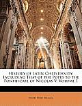 History of Latin Christianity: Including That of the Popes to the Pontificate of Nicolas V, Volume 1
