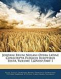 Jordani Bruni Nolani Opera Latine Conscripta Publicis Sumptibus Edita, Volume 1, Part 1