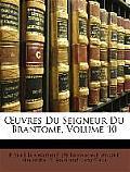 Uvres Du Seigneur Du Brantome, Volume 10