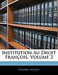 Institution Au Droit Franois, Volume 2