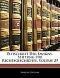 Zeitschrift Der Savigny-Stiftung Fr Rechtsgeschichte, Volume 29