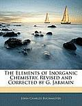 The Elements of Inorganic Chemistry, Revised and Corrected by G. Jarmain