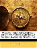 Marcus Fabius Quintilianus de Institutione Oratoria: Ad Codices Parisinos Recensitus