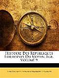Histoire Des Rpubliques Italiennes Du Moyen GE, Volume 9