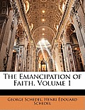 The Emancipation of Faith, Volume 1