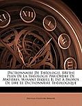 Dictionnaire de Thologie. [With] Plan de La Thologie Par Ordre de Matires, Suivant Lequel Il Est Propos de Lire Le Dictionnaire Thologique