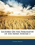 Lectures on the Philosophy of the Mind, Volume 3