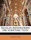 Secular Annotations on Scripture Texts