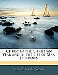 Christ in the Christian Year and in the Life of Man [Sermons