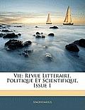 Vie: Revue Litteraire, Politique Et Scientifique, Issue 1