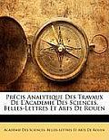 Prcis Analytique Des Travaux de L'Academie Des Sciences, Belles-Lettres Et Arts de Rouen