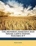 The Mother's Assistant and Young Lady's Friend, Volumes 8-9