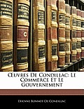 Uvres de Condillac: Le Commerce Et Le Gouvernement