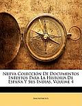 Nueva Coleccin de Documentos Inditos Para La Historia de Espaa y Sus Indias, Volume 4