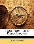 I Due Primi Libri Della Istoria