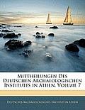 Mittheilungen Des Deutschen Archaeologischen Institutes in Athen, Volume 7