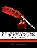 Recollections of a Literary Life: Or, Books, Places, and People, Volume 3