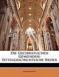 Die Urchristlichen Gemeinden: Sittengeschichtliche Bilder